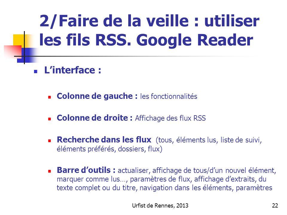 Urfist de Rennes, 201322 2/Faire de la veille : utiliser les fils RSS. Google Reader Linterface : Colonne de gauche : les fonctionnalités Colonne de d
