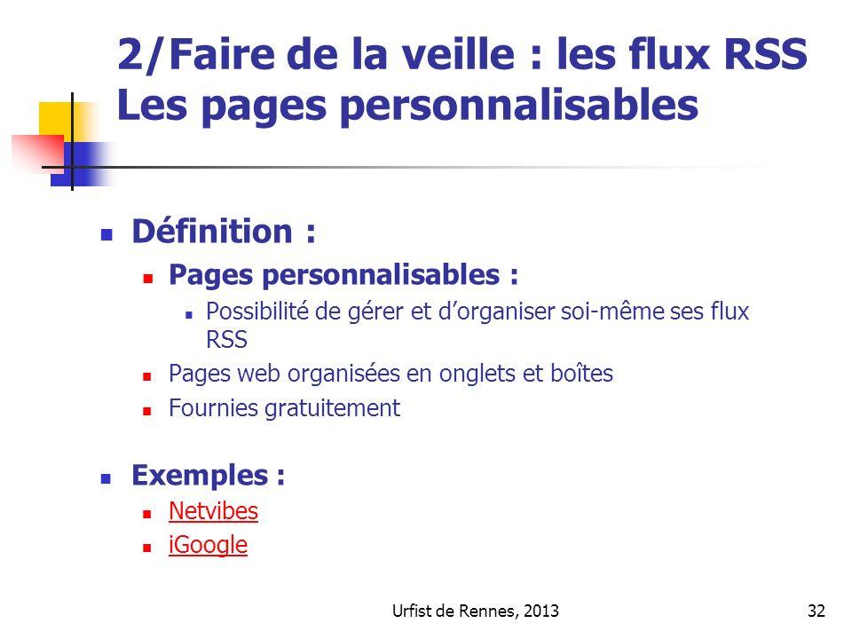 Urfist de Rennes, 201332 2/Faire de la veille : les flux RSS Les pages personnalisables Définition : Pages personnalisables : Possibilité de gérer et