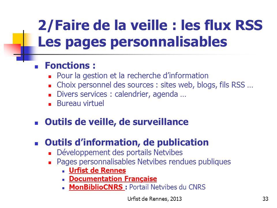 Urfist de Rennes, 201333 2/Faire de la veille : les flux RSS Les pages personnalisables Fonctions : Pour la gestion et la recherche dinformation Choix