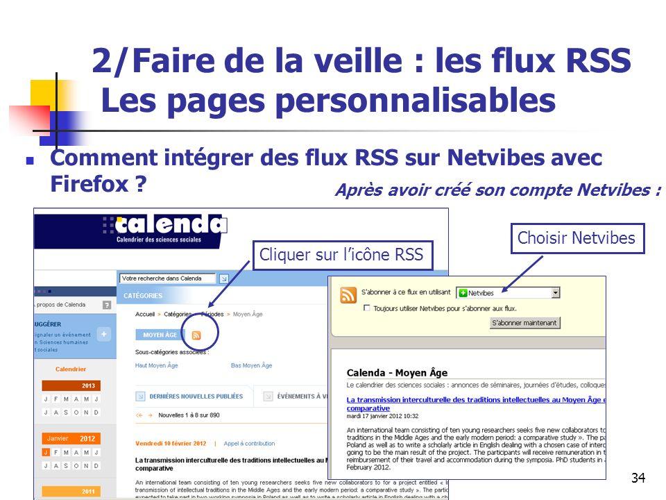 Urfist de Rennes, 201334 2/Faire de la veille : les flux RSS Les pages personnalisables Comment intégrer des flux RSS sur Netvibes avec Firefox ? Cliq