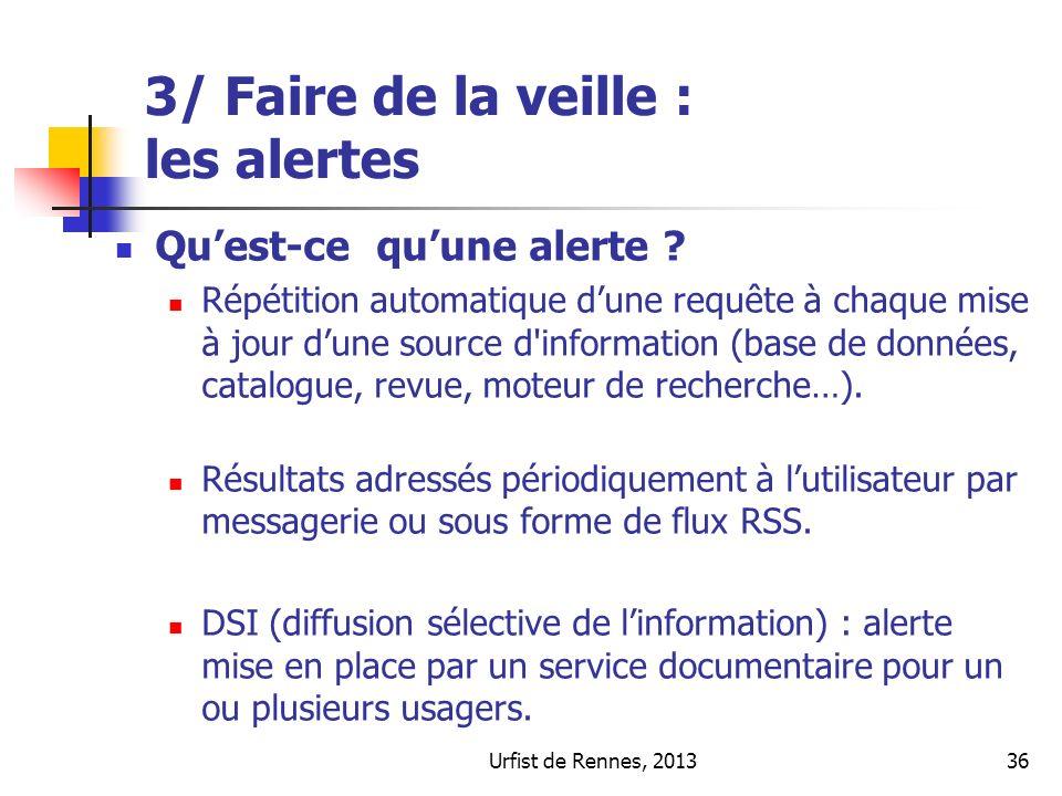 Urfist de Rennes, 201336 3/ Faire de la veille : les alertes Quest-ce quune alerte ? Répétition automatique dune requête à chaque mise à jour dune sou
