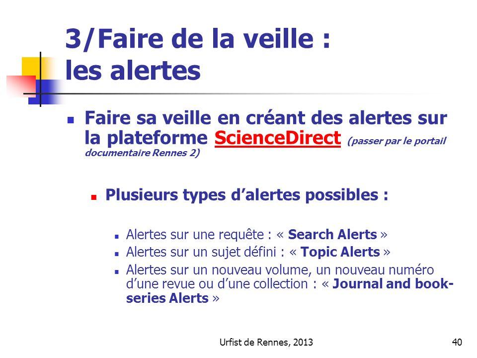 Urfist de Rennes, 201340 3/Faire de la veille : les alertes Faire sa veille en créant des alertes sur la plateforme ScienceDirect (passer par le porta