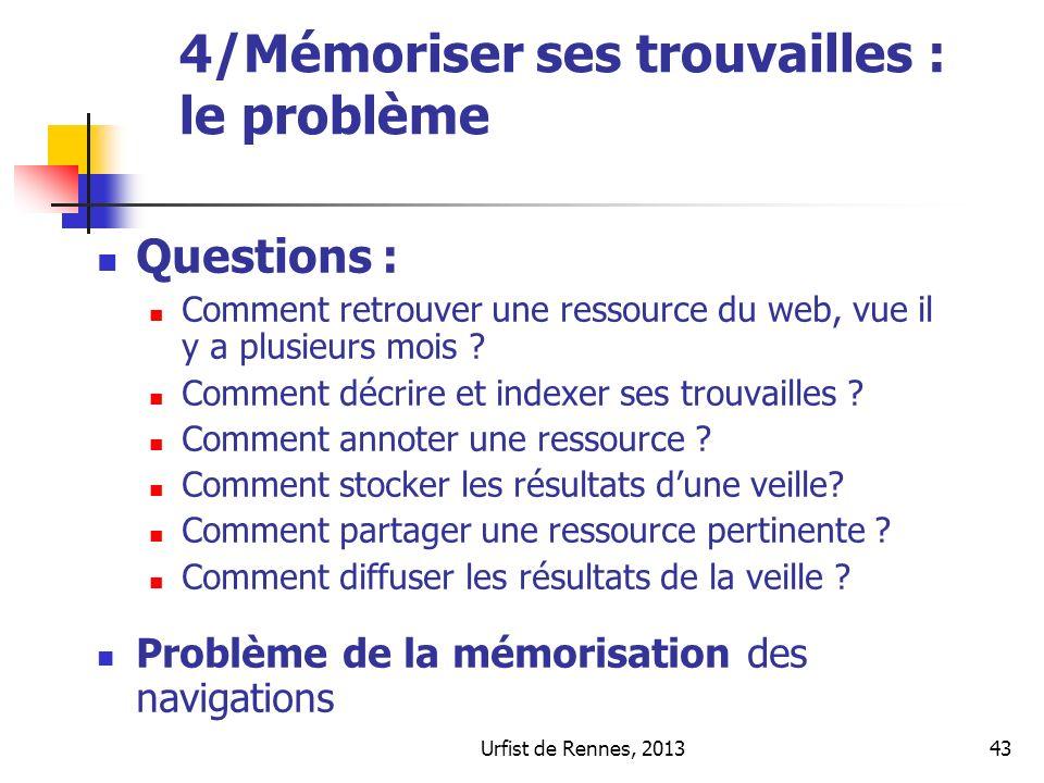 Urfist de Rennes, 201343 4/Mémoriser ses trouvailles : le problème Questions : Comment retrouver une ressource du web, vue il y a plusieurs mois ? Com