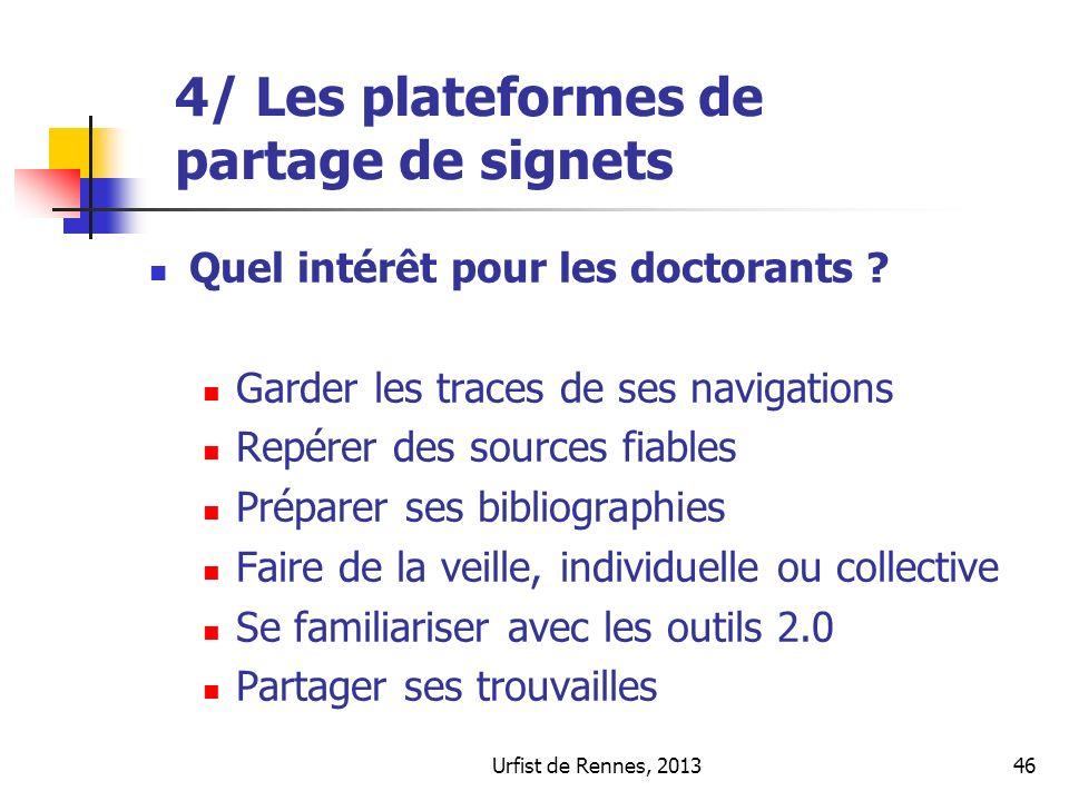 Urfist de Rennes, 201346 4/ Les plateformes de partage de signets Quel intérêt pour les doctorants ? Garder les traces de ses navigations Repérer des