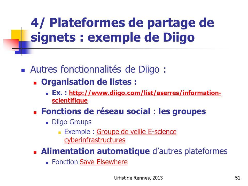 Urfist de Rennes, 201351 Autres fonctionnalités de Diigo : Organisation de listes : Ex. : http://www.diigo.com/list/aserres/information- scientifique