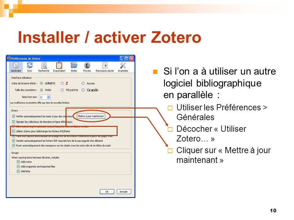 10 Installer / activer Zotero Si lon a à utiliser un autre logiciel bibliographique en parallèle : Utiliser les Préférences > Générales Décocher « Utiliser Zotero… » Cliquer sur « Mettre à jour maintenant »