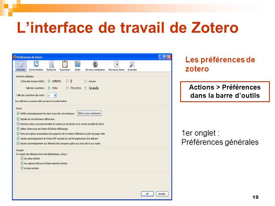 19 Linterface de travail de Zotero Actions > Préférences dans la barre doutils 1er onglet : Préférences générales Les préférences de zotero