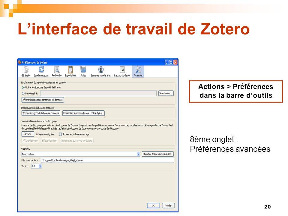 20 Linterface de travail de Zotero Actions > Préférences dans la barre doutils 8ème onglet : Préférences avancées