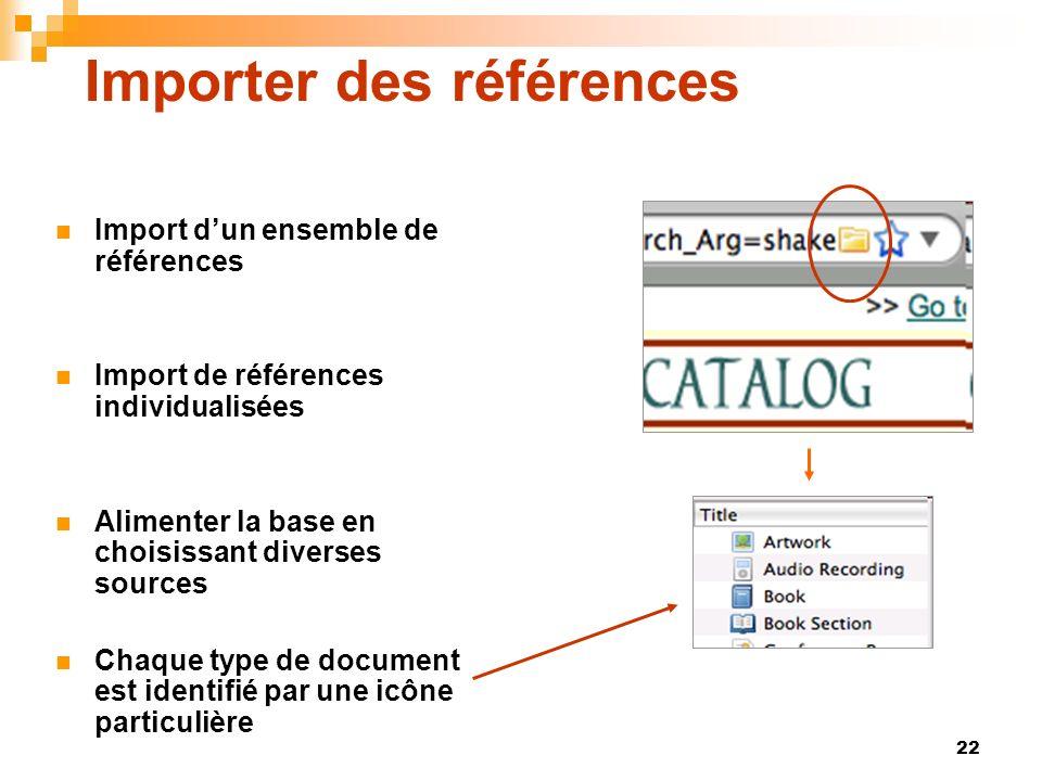 22 Importer des références Import dun ensemble de références Import de références individualisées Alimenter la base en choisissant diverses sources Chaque type de document est identifié par une icône particulière