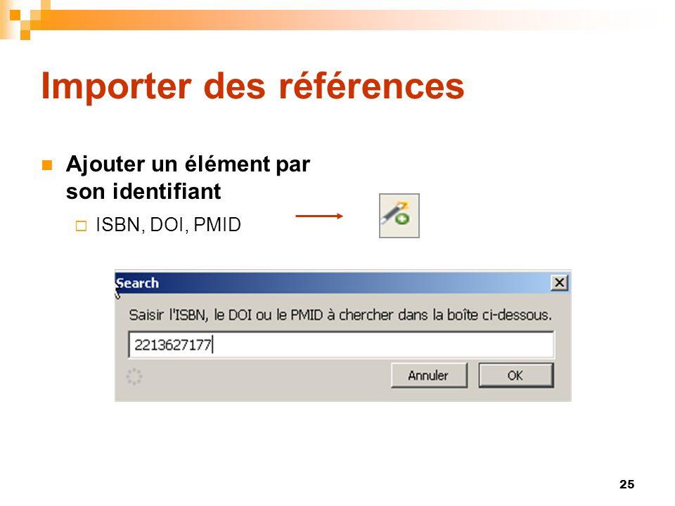 25 Importer des références Ajouter un élément par son identifiant ISBN, DOI, PMID