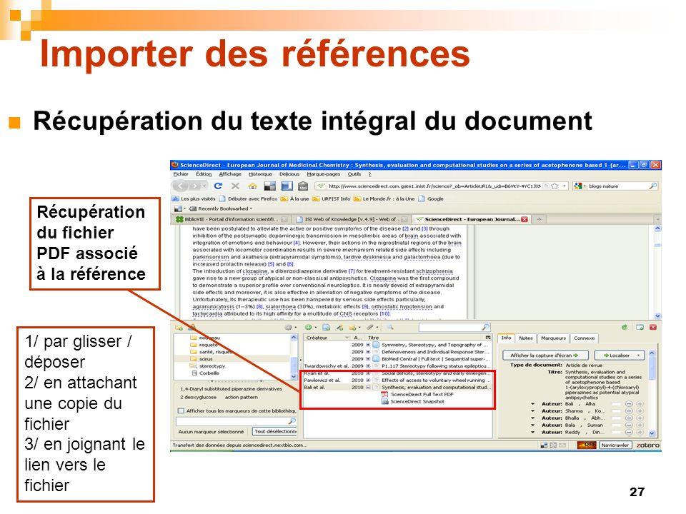 27 Importer des références Récupération du texte intégral du document Récupération du fichier PDF associé à la référence 1/ par glisser / déposer 2/ en attachant une copie du fichier 3/ en joignant le lien vers le fichier