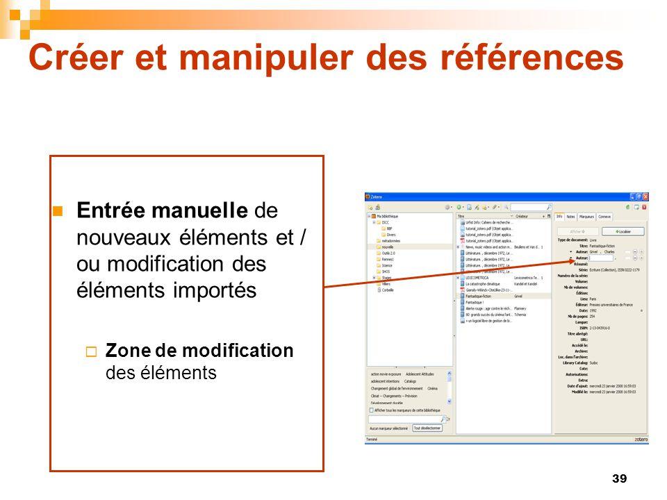 39 Créer et manipuler des références Entrée manuelle de nouveaux éléments et / ou modification des éléments importés Zone de modification des éléments