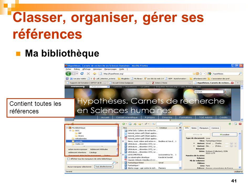 41 Classer, organiser, gérer ses références Ma bibliothèque Contient toutes les références