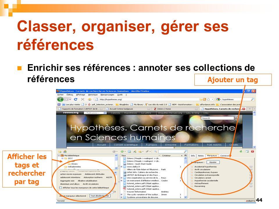 44 Classer, organiser, gérer ses références Enrichir ses références : annoter ses collections de références Ajouter un tag Afficher les tags et recher