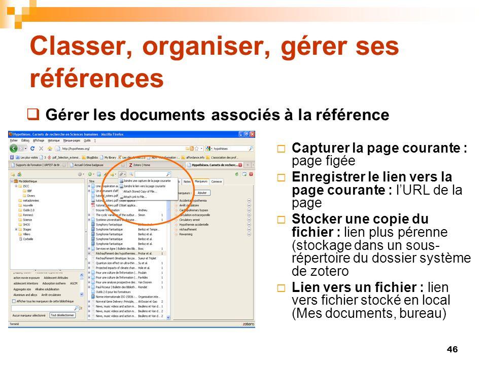 46 Classer, organiser, gérer ses références Capturer la page courante : page figée Enregistrer le lien vers la page courante : lURL de la page Stocker