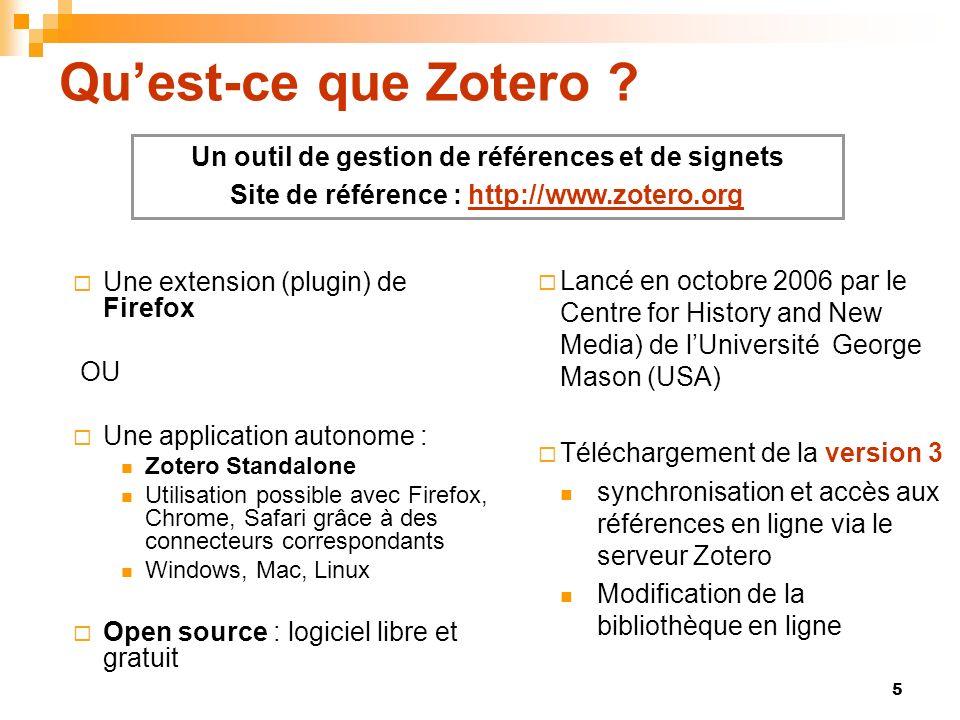 5 Quest-ce que Zotero ? Lancé en octobre 2006 par le Centre for History and New Media) de lUniversité George Mason (USA) Téléchargement de la version
