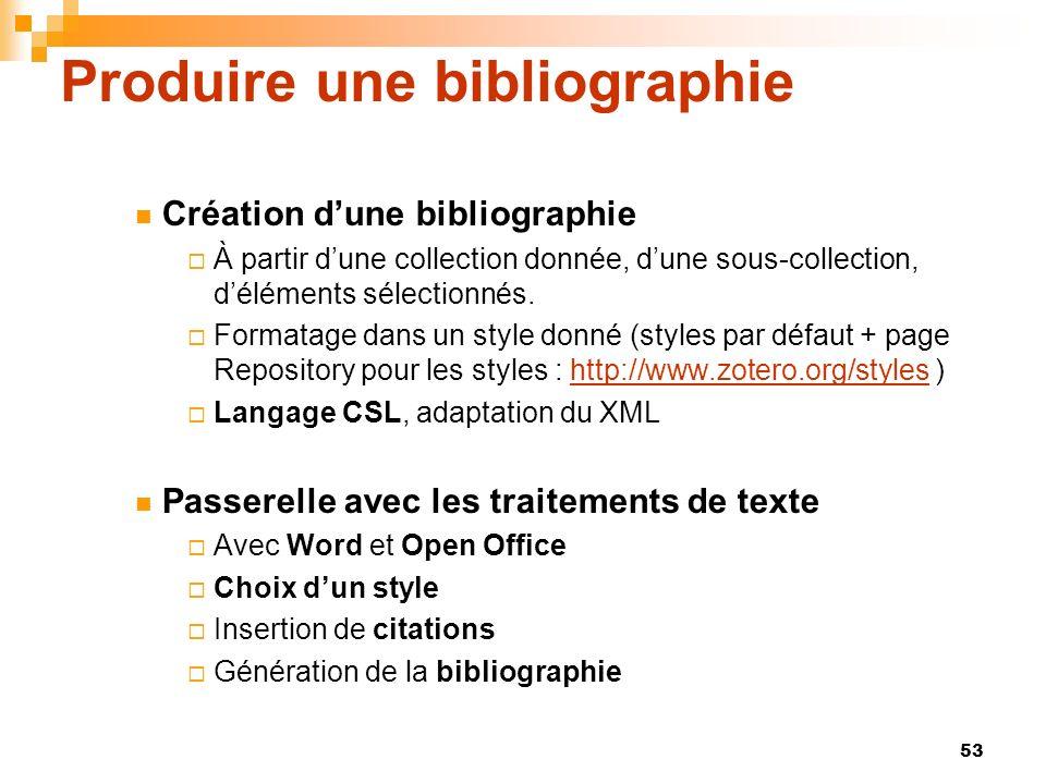 53 Produire une bibliographie Création dune bibliographie À partir dune collection donnée, dune sous-collection, déléments sélectionnés. Formatage dan