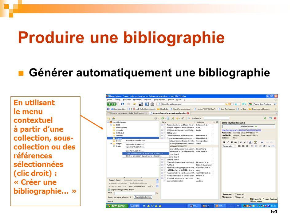 54 Produire une bibliographie Générer automatiquement une bibliographie En utilisant le menu contextuel à partir dune collection, sous- collection ou des références sélectionnées (clic droit) : « Créer une bibliographie… »