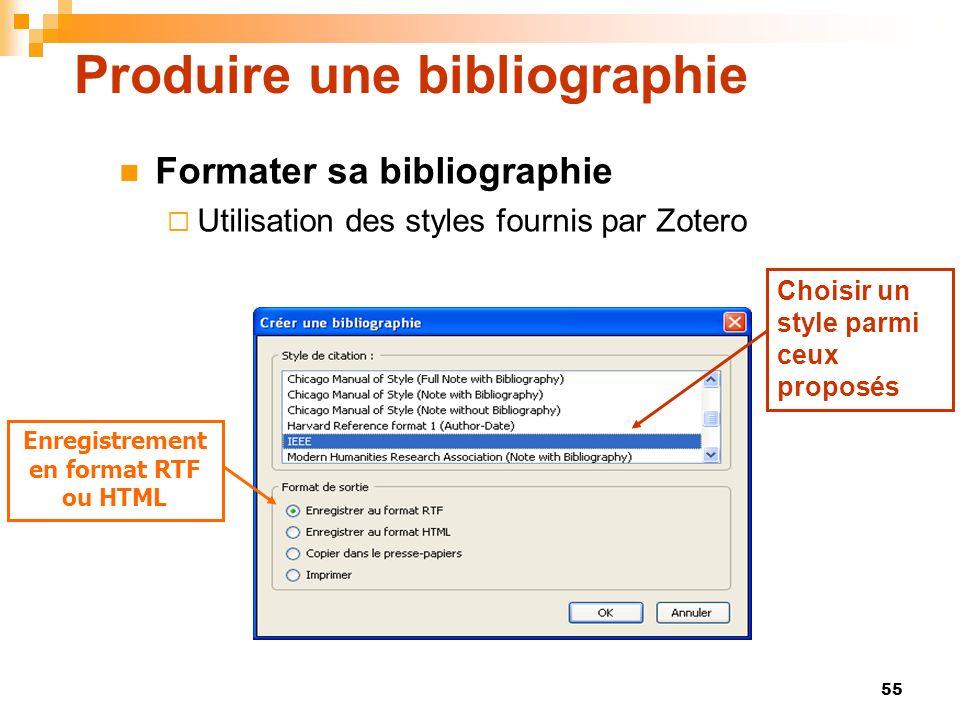 55 Produire une bibliographie Formater sa bibliographie Utilisation des styles fournis par Zotero Enregistrement en format RTF ou HTML Choisir un styl