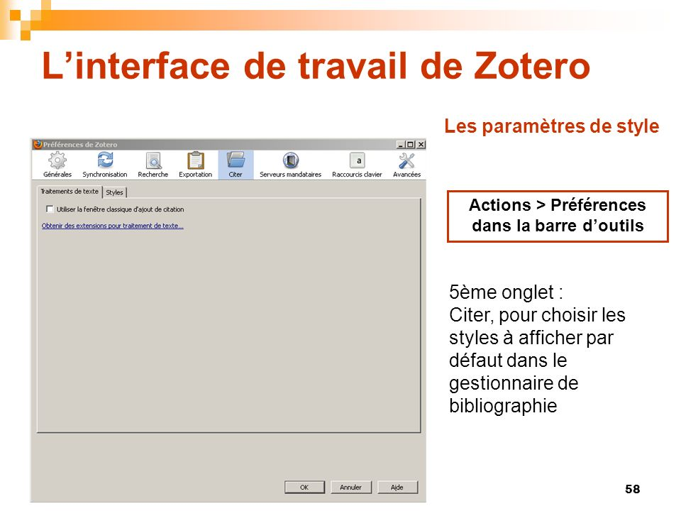 58 Linterface de travail de Zotero Actions > Préférences dans la barre doutils 5ème onglet : Citer, pour choisir les styles à afficher par défaut dans le gestionnaire de bibliographie Les paramètres de style