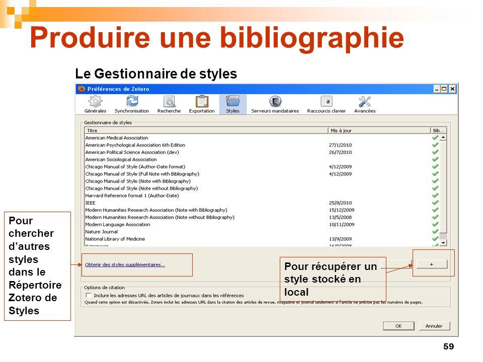 59 Produire une bibliographie Pour chercher dautres styles dans le Répertoire Zotero de Styles Pour récupérer un style stocké en local Le Gestionnaire