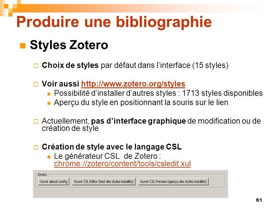 61 Produire une bibliographie Styles Zotero Choix de styles par défaut dans linterface (15 styles) Voir aussi http://www.zotero.org/styleshttp://www.z