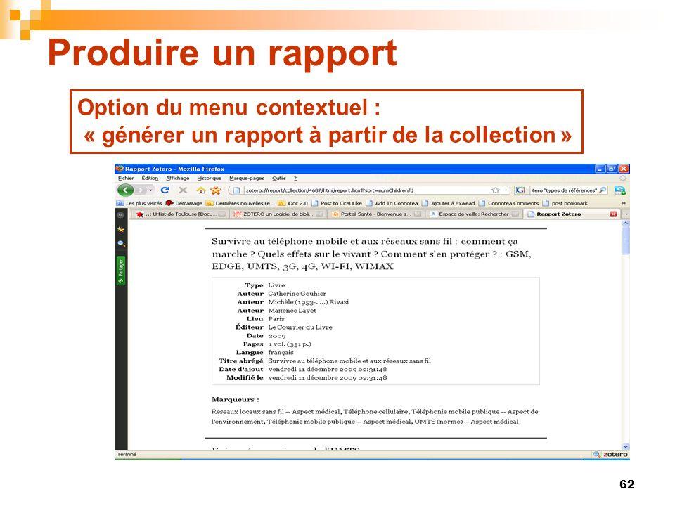 62 Produire un rapport Option du menu contextuel : « générer un rapport à partir de la collection »