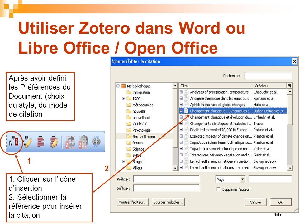 66 Utiliser Zotero dans Word ou Libre Office / Open Office Après avoir défini les Préférences du Document (choix du style, du mode de citation 1. Cliq