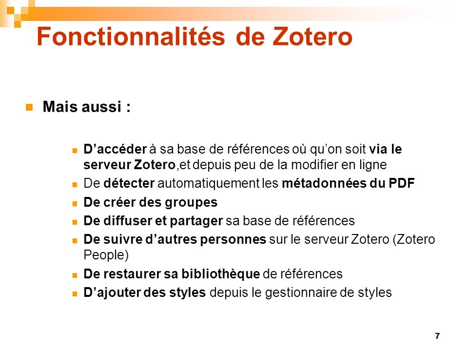7 Fonctionnalités de Zotero Mais aussi : Daccéder à sa base de références où quon soit via le serveur Zotero,et depuis peu de la modifier en ligne De