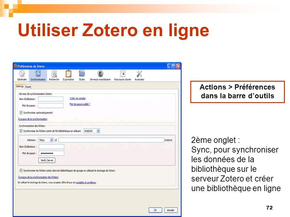 72 Utiliser Zotero en ligne Actions > Préférences dans la barre doutils 2ème onglet : Sync, pour synchroniser les données de la bibliothèque sur le serveur Zotero et créer une bibliothèque en ligne