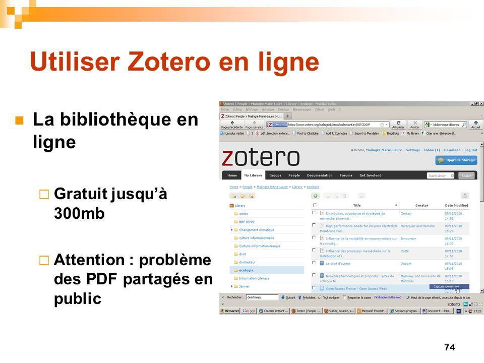 74 Utiliser Zotero en ligne La bibliothèque en ligne Gratuit jusquà 300mb Attention : problème des PDF partagés en public