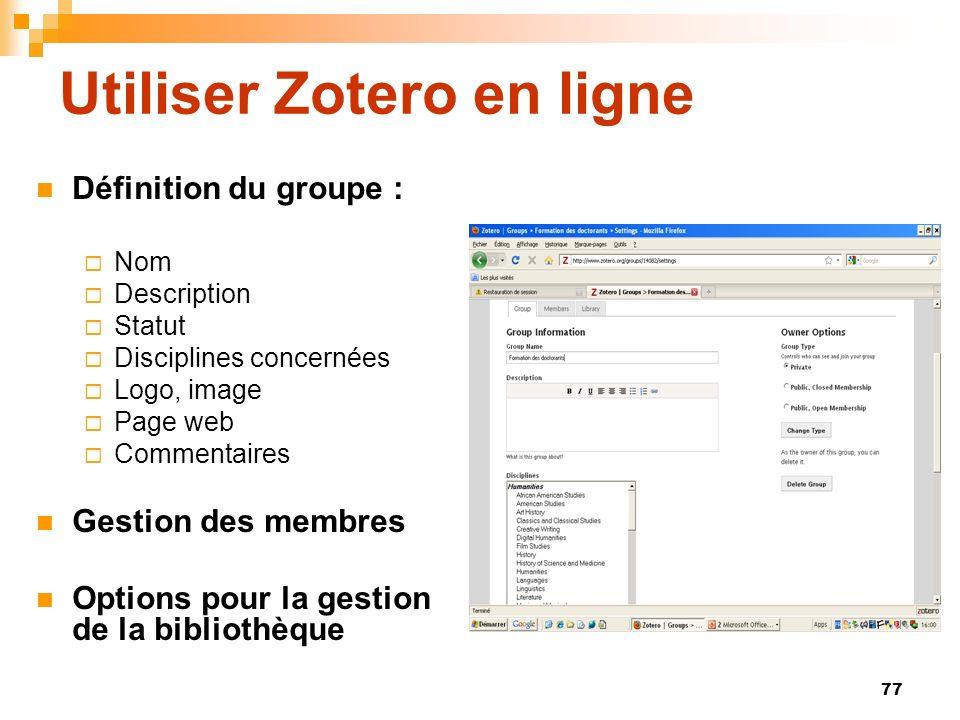 77 Utiliser Zotero en ligne Définition du groupe : Nom Description Statut Disciplines concernées Logo, image Page web Commentaires Gestion des membres Options pour la gestion de la bibliothèque