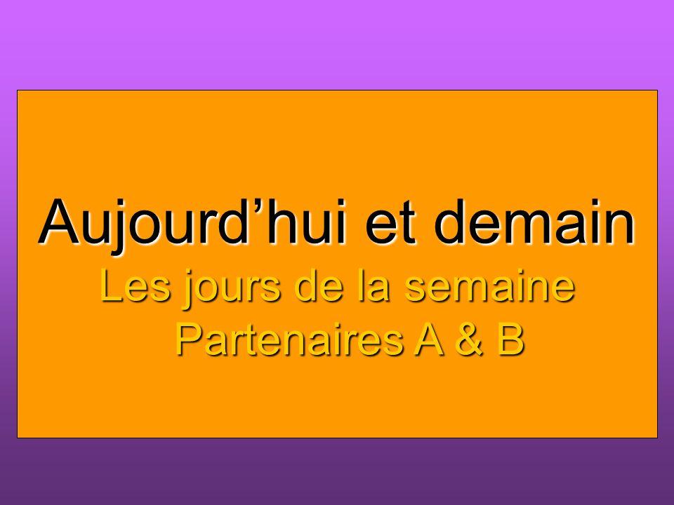 Heute und morgen Wochentage Aujourdhui et demain Les jours de la semaine Partenaires A & B Partenaires A & B