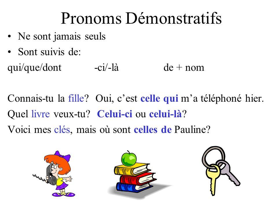 Pronoms Démonstratifs Ne sont jamais seuls Sont suivis de: qui/que/dont -ci/-là de + nom Connais-tu la fille.