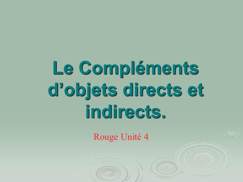 Le Compléments dobjets directs et indirects. Rouge Unité 4