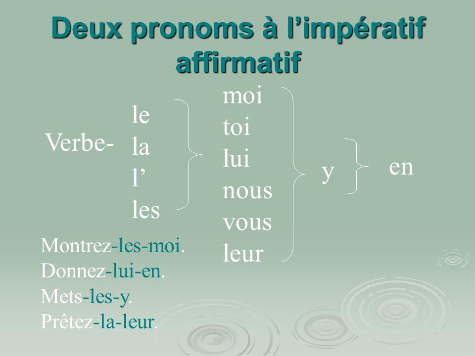 Deux pronoms à limpératif affirmatif le la l les moi toi lui nous vous leur y en Montrez-les-moi.