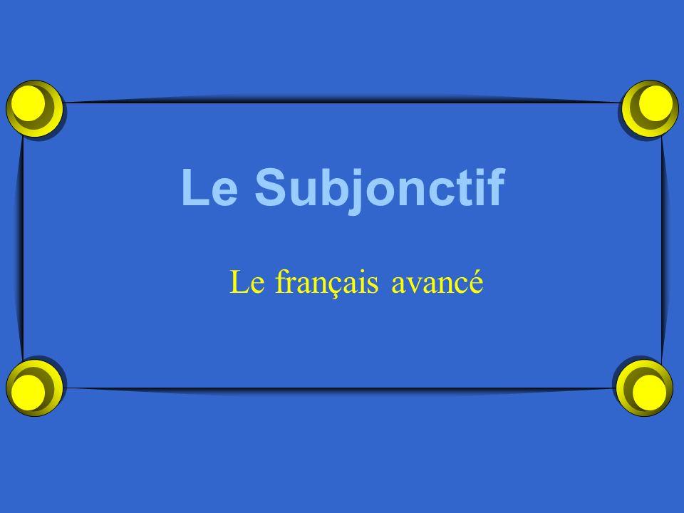 Le Subjonctif Le français avancé