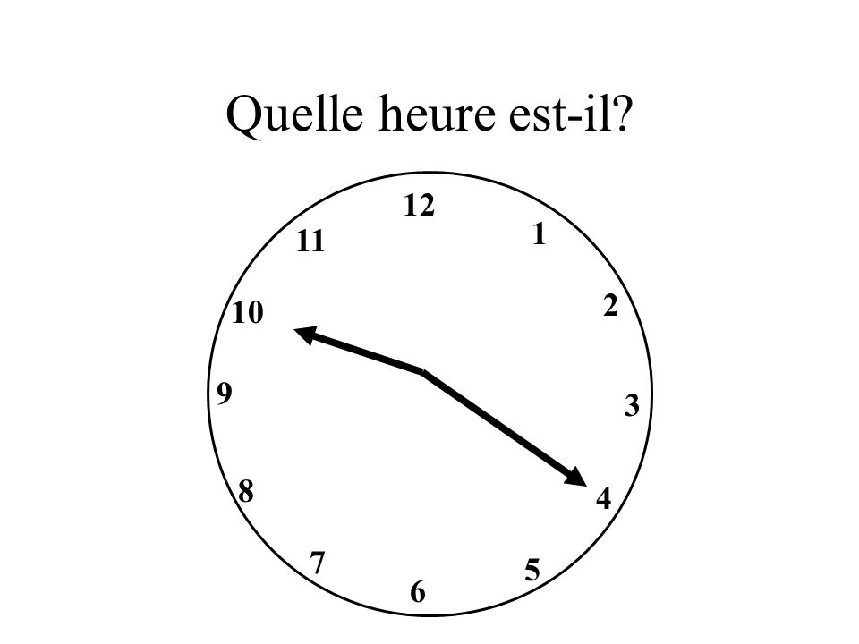 Quelle heure est-il? 9 12 3 6 1 2 4 5 7 8 10 11