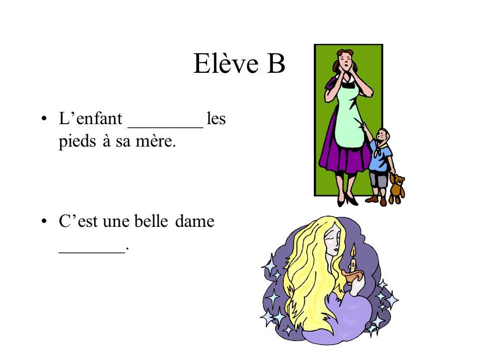 Elève B Lenfant ________ les pieds à sa mère. Cest une belle dame _______.