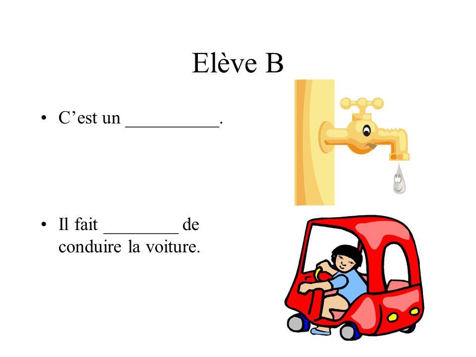 Elève B Cest un __________. Il fait ________ de conduire la voiture.