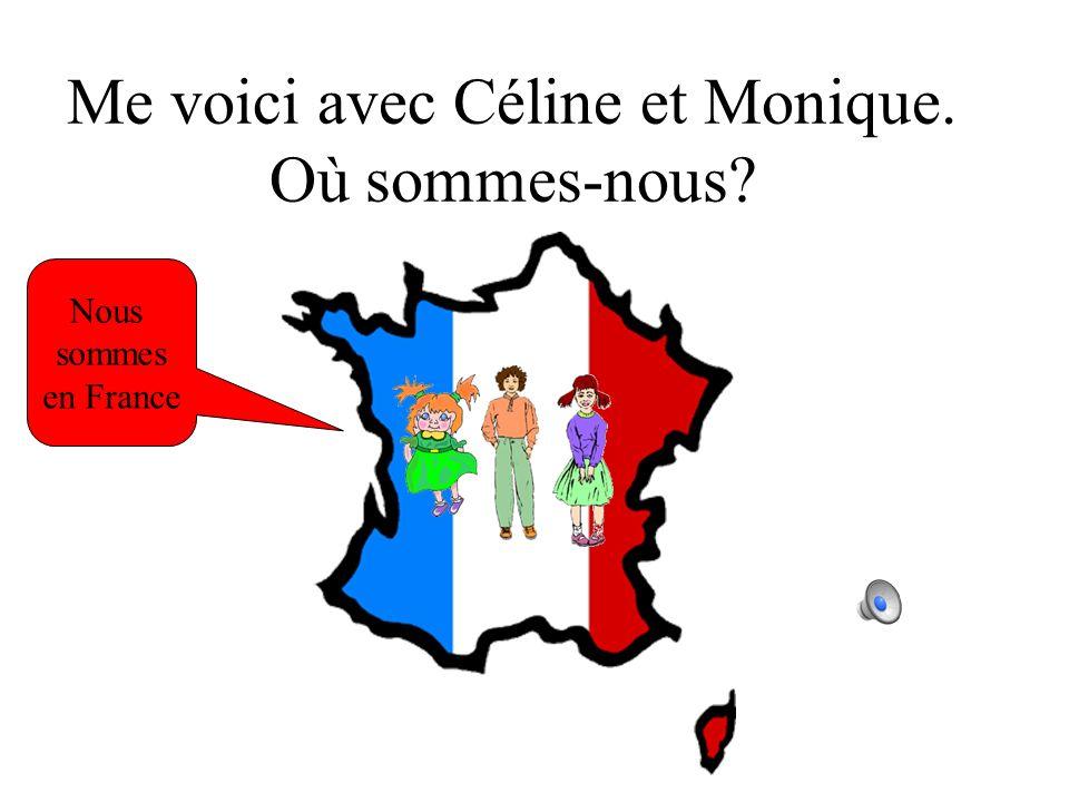 Où sont Céline et Monique? Elles sont en France.