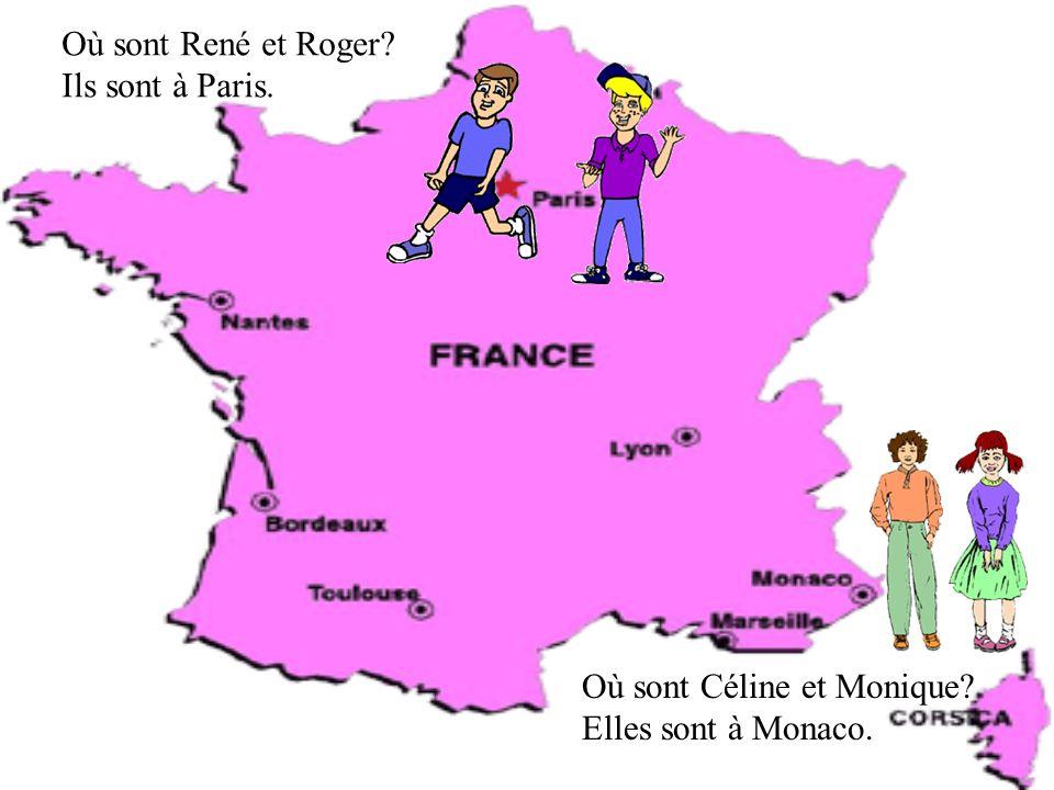 Où est Roger? Il est à Paris. Où est Céline? Elle est à Lyon. Où est René? Il est à Toulouse.