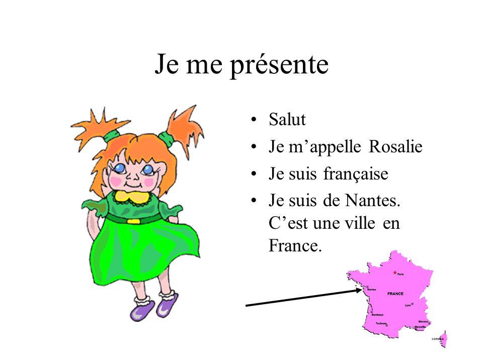 Je me présente Salut Je mappelle Rosalie Je suis française Je suis de Nantes.