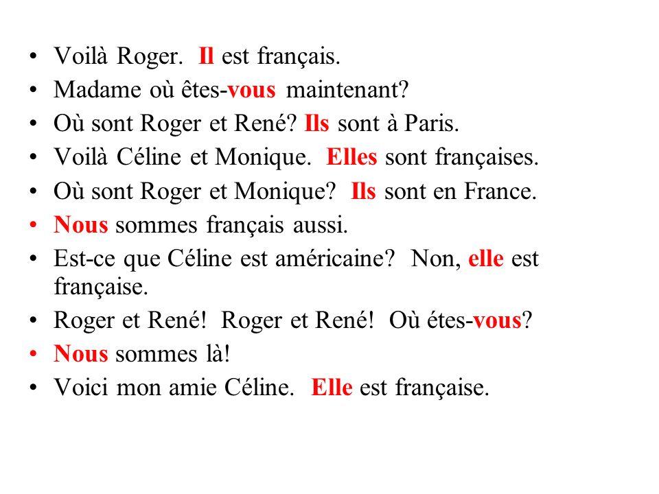 Voilà Roger. ____ est français. Madame où êtes-____ maintenant? Où sont Roger et René? ____ sont à Paris. Voilà Céline et Monique. _____ sont français