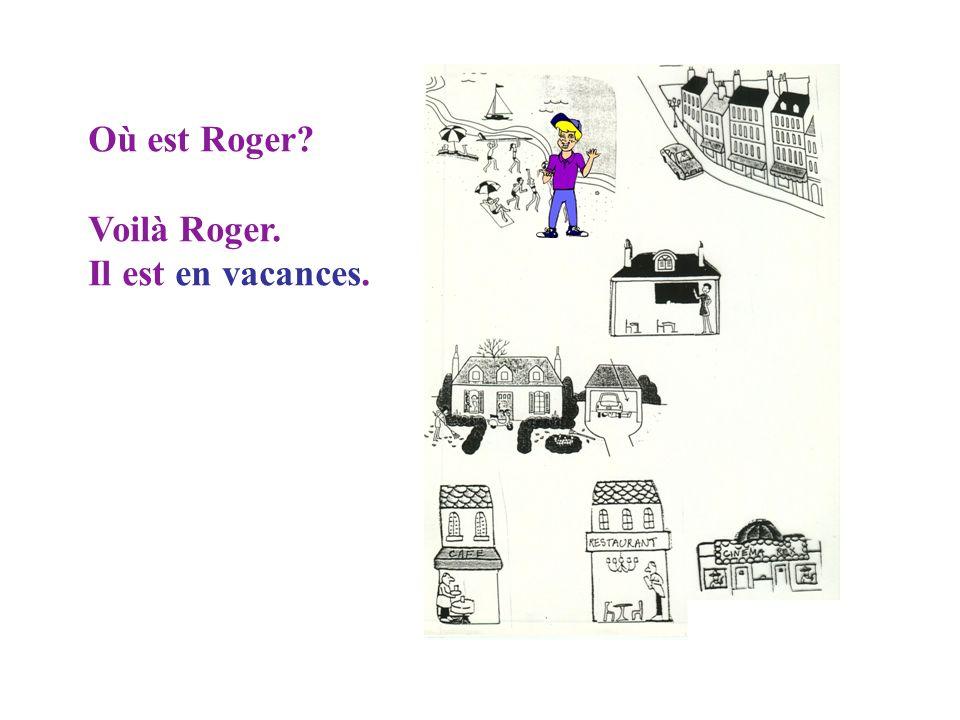 Où est Roger? En France? Non. À Paris? Non.