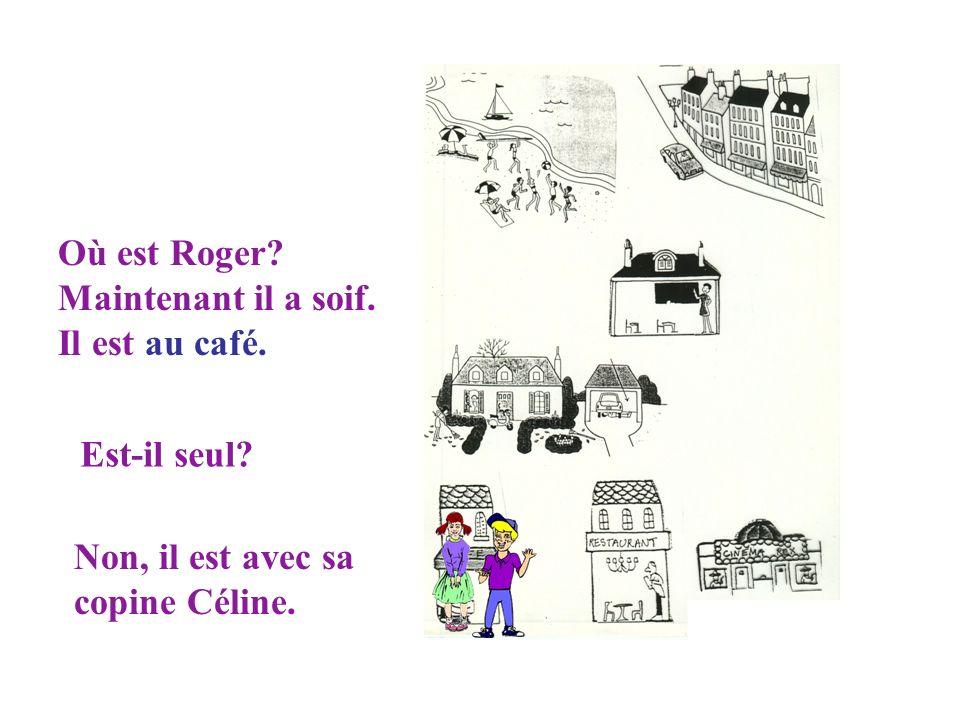 Où est Roger? Il est en classe? Bien sûr que non! Cest samedi. Il est à la maison.