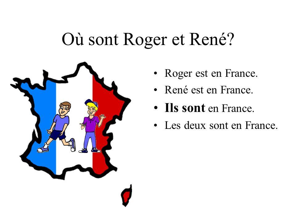 Où sont Roger et René.Roger est en France. René est en France.