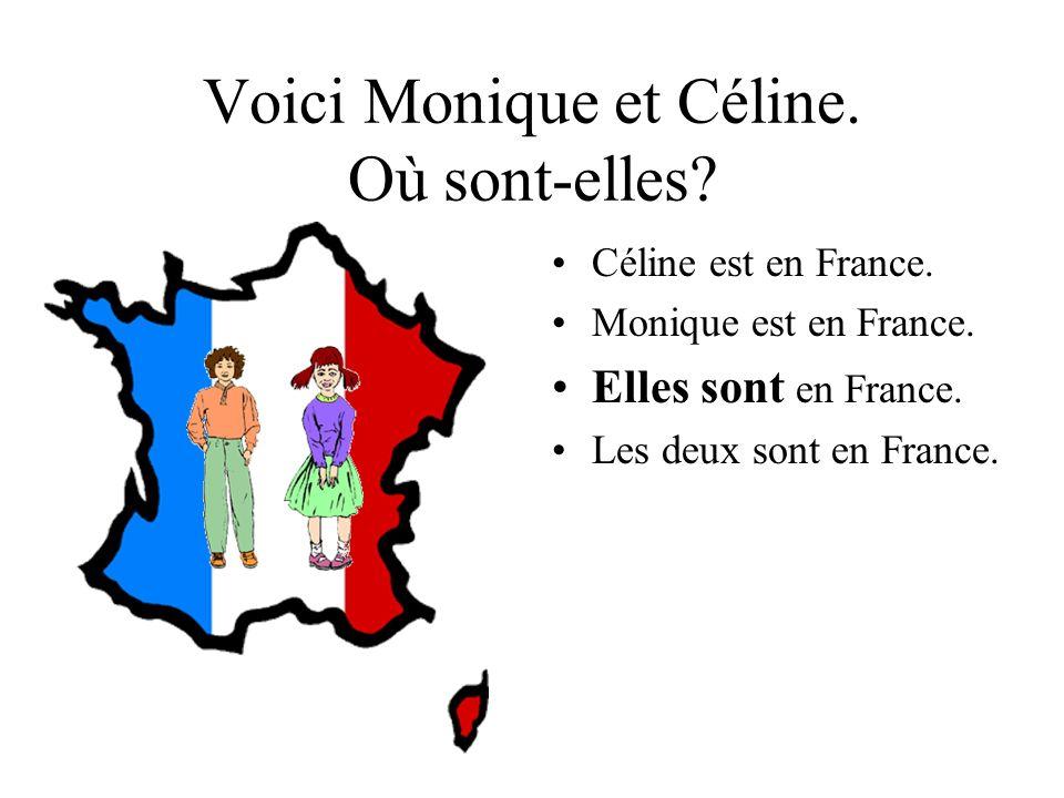 Voici Monique et Céline.Où sont-elles. Céline est en France.