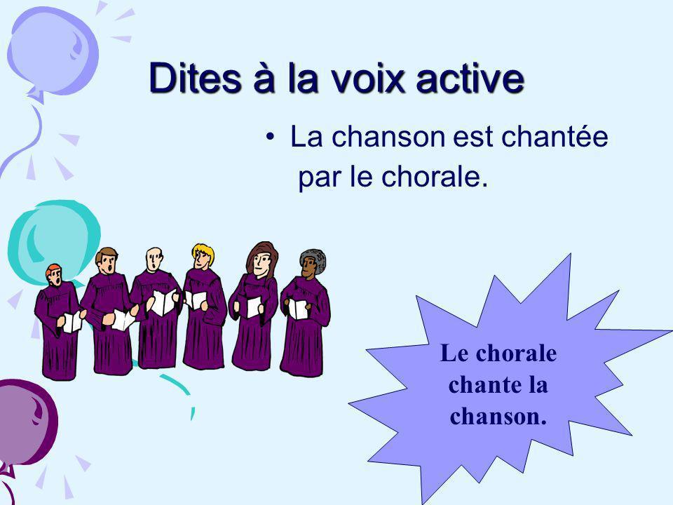 Dites à la voix active La chanson est chantée par le chorale. Le chorale chante la chanson.