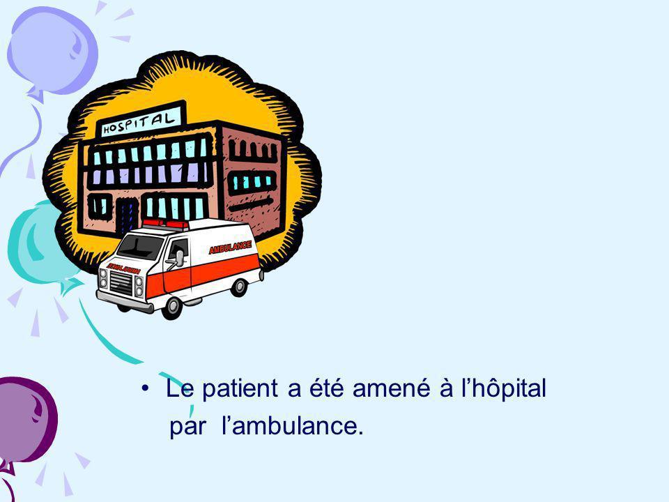 Lambulance a amené le patient à lhôpital.